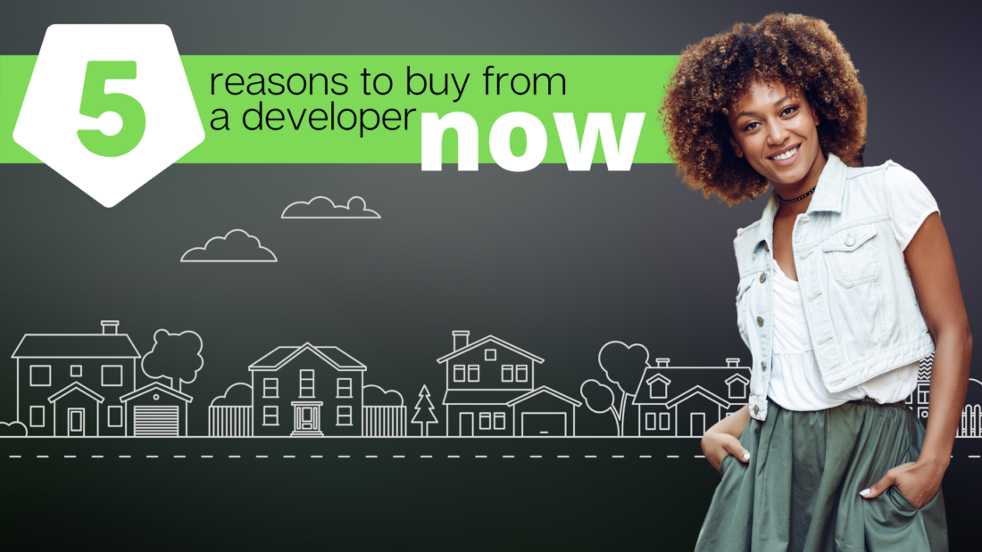 Buy from a developer, 5 Reasons why now is the perfect time to buy from a developer